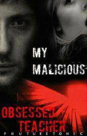 My Malicious Obsessed Teacher by Phuturetonic