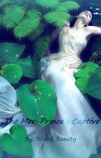 The Mer-Prince's Captive by island_beauty