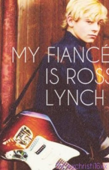 My Fiancé Ross Lynch!