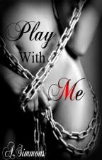 Play With Me by Miss_Hoodnificent