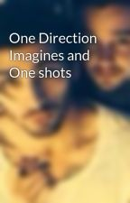 One Direction Imagines and One shots by ziamswhoreo_