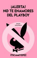 ¡Alerta! No te enamores del PLAYBOY (editando)  by itscamiyepez