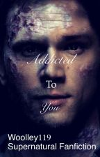 Addicted to you (Supernatural Fanfiction) by Woolley119