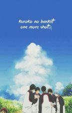 Kuroko no Basket One Shots - One More Shot by AtsushiPocky