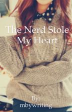 The Nerd Stole My Heart by mbywriting
