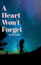 A Heart Won't Forget ( completed ) by EyeShield03