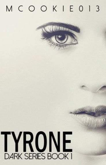 Tyrone: Dark Series Book 1 (Completed)