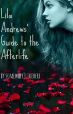 Lila Andrew's Guide to the Afterlife by somewherelikehere