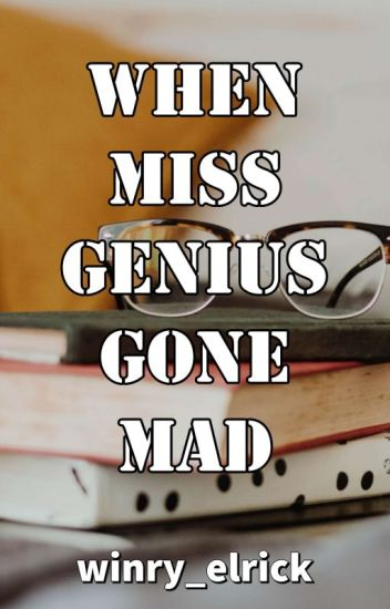 When Miss Genius Gone Mad