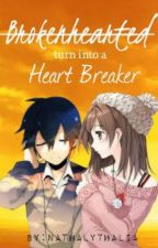 BrokenHearted turn into a HeartBreaker by nathalythalia