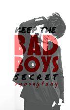 Keep The Bad Boy's Secret by ayounglady