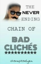 The Never Ending Chain of Bad Clichés by ohsnapitselyza