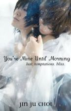 You're Mine Until Morning (BoyxBoy) by battyricedoll
