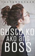 Gusto ko Ako ang Boss[COMPLETED] by vastphantasm