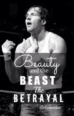 Beauty and the Beast - The Betrayal |Dean Ambrose/The Shield| by dirtydeedsx