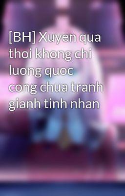 [BH] Xuyen qua thoi khong chi luong quoc cong chua tranh gianh tinh nhan