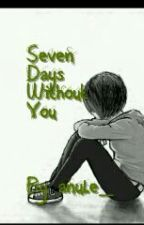 Seven Days Without You by Anule_