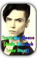 Trust Me Please  ( Andy Biersack Love Story) by ILoveMyIzzyBear