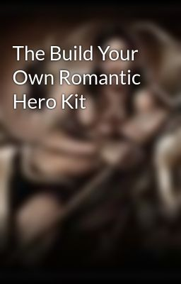 The Build Your Own Romantic Hero Kit