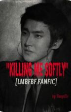 "Killing Me Softly ""Jacob Jake Fuentez version"" [LMBFBF FANFIC] by keyjolicious"