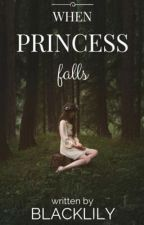When Princess Falls by BlackLily