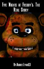 Five Nights at FREDDY'S - The Real Story by AubreeLynn10