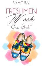 Freshmen Week (One Shot) by AyamiLu