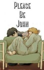 Please Be John by aphjohnlock