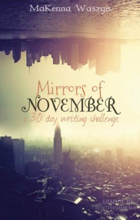 Mirrors of November (30 Day Writing Challenge) by NeonZombie7