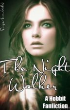 The Night Walker (A Hobbit Fanfic) by PeerieMinx