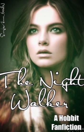 The Night Walker (A Hobbit Fanfic)