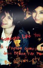 Someone Like You (Jess Bowen & Stephen Gomez Fan Fic) by iluvsws_ptv