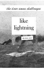 like lightning (the dearamna challenge) [[ON HOLD]] by terra_nova