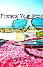 Promote Your Story by EmilyX_O_X_O