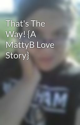 That's The Way! {A MattyB Love Story}