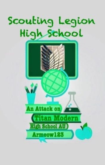 Scouting Legion High School [ An Attack on Titan Modern High School!AU ]