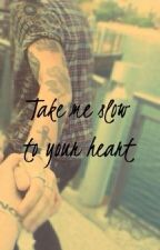 Take me slow to your heart by LittleThingsOfU