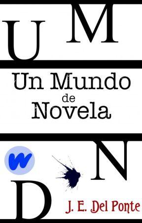 Un Mundo de Novela #Wattys2017 by JavierDelPonte