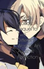 Worlds Collide: A sequel to Two Different Worlds: An Ayushiki Fanfiction by creepy_corpseparty