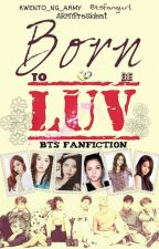 Born to be LUV [BTS FanFiction] by MissHobiChan