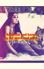 Rejected and hated by my mate and pack by Blatina