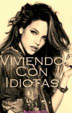 Viviendo con idiotas #IDIOTAS1 by lucia0020