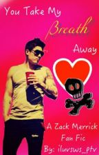 You Take My Breath Away (Zack Merrick Fan Fic) by iluvsws_ptv