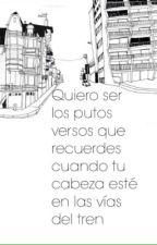 Quiero ser los putos versos que recuerdes cuando estés en las vías del tren by PuntoEnComa