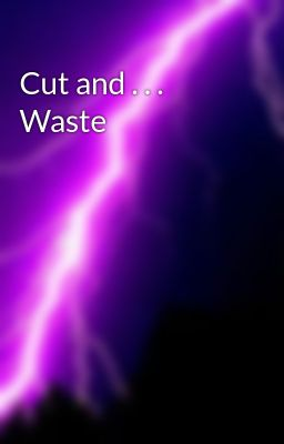 Cut and . . . Waste