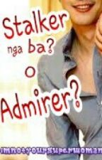 STALKER NGA BA? O ADMIRER? *ON GOING* by ImNotYourSuperWoman