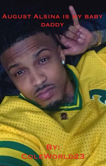 August Alsina is my baby daddy (on hold until Summer 2k16)