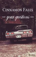 Your Questions || Cinnamon Falls by Blaake