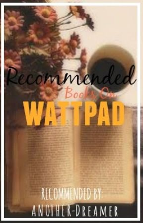 Recommended Books on Wattpad by another_dreamer
