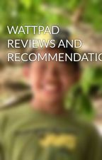 WATTPAD REVIEWS AND RECOMMENDATIONS by mErDzKy09
